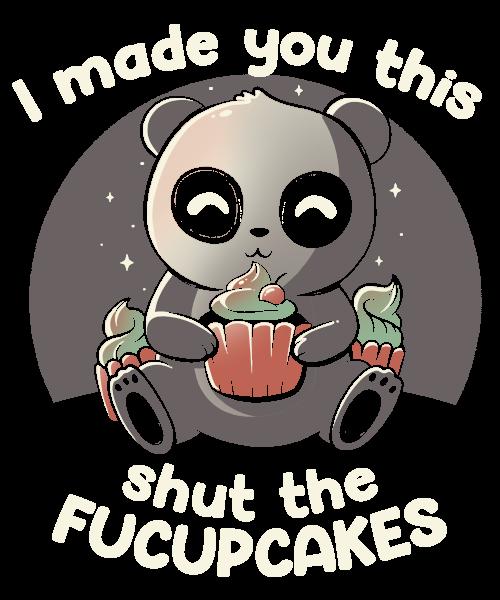 I made you this shut the Fucupcakes