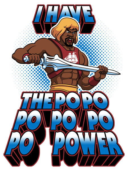 I HAVE THE PO PO PO PO POWER