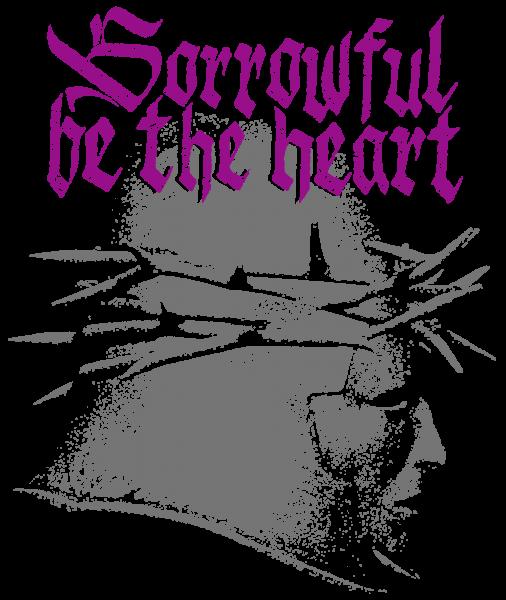 Sorrowful be the heart - II